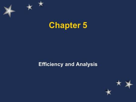 Chapter 5 Efficiency and Analysis. Algorithm selection Algorithms are ordered lists of steps for solving a problem Algorithms are also abstractions of.