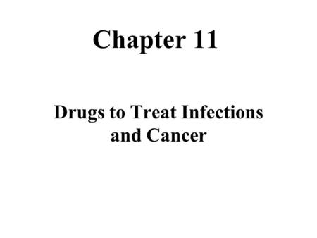Chapter 11 Drugs to Treat Infections and Cancer. Evil Spirits, Bad Blood, Punishment of the Gods No, Just a little living creature trying to make its.