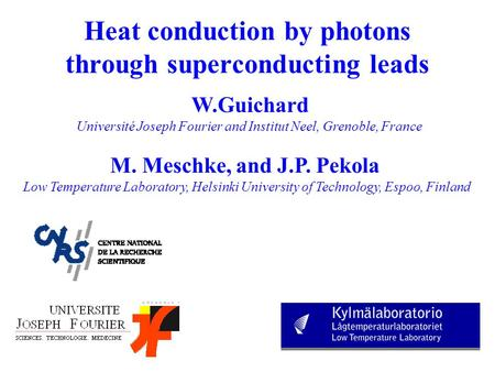 Heat conduction by photons through superconducting leads W.Guichard Université Joseph Fourier and Institut Neel, Grenoble, France M. Meschke, and J.P.