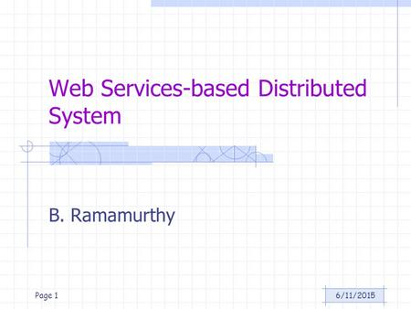 6/11/2015Page 1 Web Services-based Distributed System B. Ramamurthy.