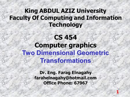 1 King ABDUL AZIZ University Faculty Of Computing and Information Technology CS 454 Computer graphics Two Dimensional Geometric Transformations Dr. Eng.