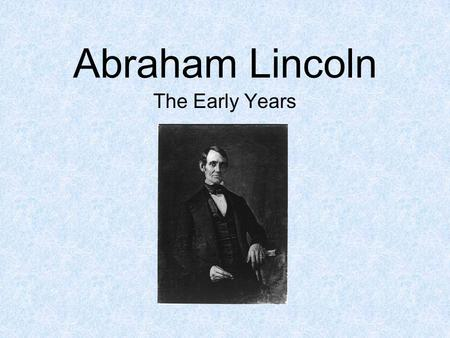 Abraham Lincoln The Early Years.