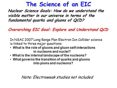 The Science of an EIC Nuclear Science Goals: How do we understand the visible matter in our universe in terms of the fundamental quarks and gluons of QCD?