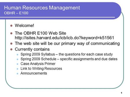 1 Human Resources Management OBHR – E100 Welcome! The OBHR E100 Web Site  The web site will be our primary.