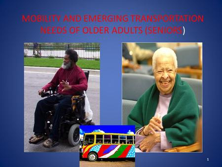 MOBILITY AND EMERGING TRANSPORTATION NEEDS OF OLDER ADULTS (SENIORS) 1.