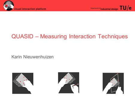 QUASID – Measuring Interaction Techniques Karin Nieuwenhuizen.