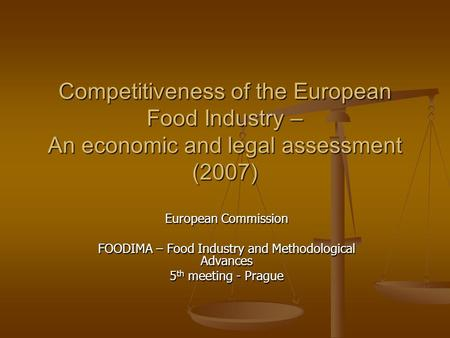 Competitiveness of the European Food Industry – An economic and legal assessment (2007) European Commission FOODIMA – Food Industry and Methodological.