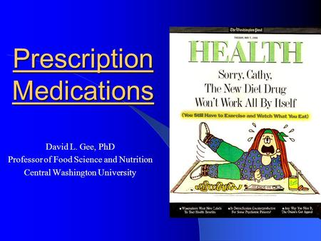 Prescription Medications David L. Gee, PhD Professor of Food Science and Nutrition Central Washington University.