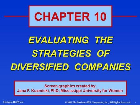 1 McGraw-Hill/Irwin © 2003 The McGraw-Hill Companies, Inc., All Rights Reserved. EVALUATING THE STRATEGIES OF DIVERSIFIED COMPANIES CHAPTER 10 Screen graphics.