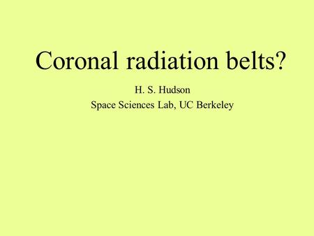 Coronal radiation belts? H. S. Hudson Space Sciences Lab, UC Berkeley.