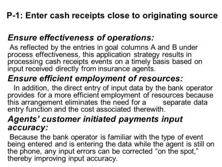 P-1: Enter cash receipts close to originating source Ensure effectiveness of operations: As reflected by the entries in goal columns A and B under process.