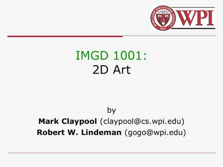 IMGD 1001: 2D Art by Mark Claypool Robert W. Lindeman