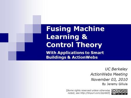 Fusing Machine Learning & Control Theory With Applications to Smart Buildings & ActionWebs UC Berkeley ActionWebs Meeting November 03, 2010 By Jeremy Gillula.