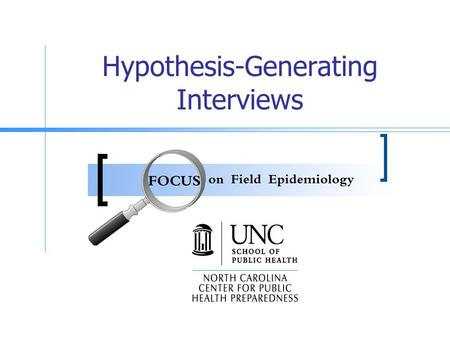 Hypothesis-Generating Interviews. Goals Discuss the uses of hypothesis- generating interviews Present information on case-patient selection, questions.