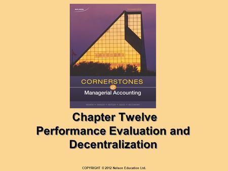 Chapter Twelve Performance Evaluation and Decentralization COPYRIGHT © 2012 Nelson Education Ltd.