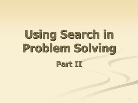 1 Using Search in Problem Solving Part II. 2 Basic Concepts Basic concepts: Initial state Goal/Target state Intermediate states Path from the initial.