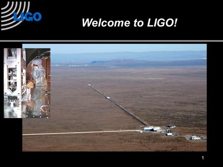 1 Welcome to LIGO!. What Does the Universe Look Like? 2.