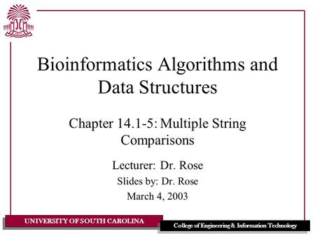 UNIVERSITY OF SOUTH CAROLINA College of Engineering & Information Technology Bioinformatics Algorithms and Data Structures Chapter 14.1-5: Multiple String.