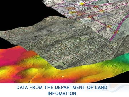 DATA AVAILABLE FROM THE DEPARTMENT OF LAND INFORMATION DATA FROM THE DEPARTMENT OF LAND INFOMATION.
