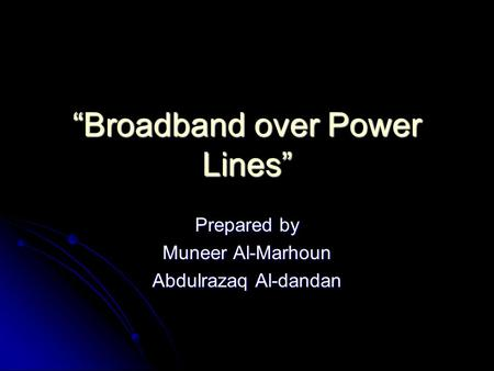 """Broadband over Power Lines"" Prepared by Muneer Al-Marhoun Abdulrazaq Al-dandan."