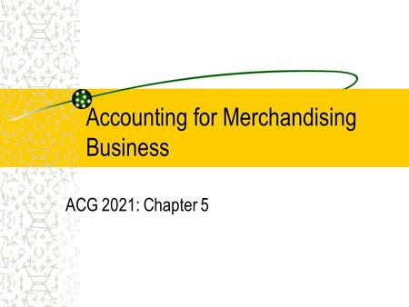 Accounting for Merchandising Business ACG 2021: Chapter 5.