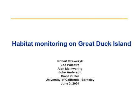 Habitat monitoring on Great Duck Island Robert Szewczyk Joe Polastre Alan Mainwaring John Anderson David Culler University of California, Berkeley June.
