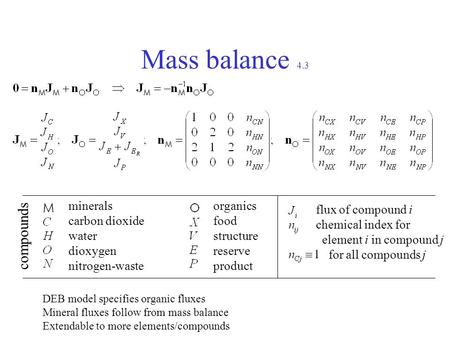 Mass balance 4.3 minerals carbon dioxide water dioxygen nitrogen-waste organics food structure reserve product flux of compound i chemical index for element.