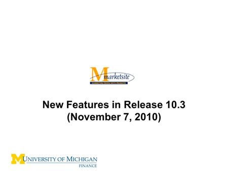New Features in Release 10.3 (November 7, 2010). Release 10.3 New Features –Internet Explorer 6 – No longer supported –New Shopping Cart –Improved Checkout.