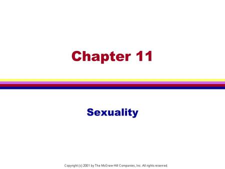 Chapter 11 Sexuality. Thinking About Adolescent Sexuality  An Aspect of Normal Adolescent  Development  The Sexual Culture  Developing a Sexual Identity.