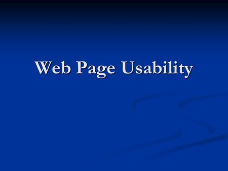Web Page Usability. Determine User Goals Brainstorm: Brainstorm: Why would users come to your page? Why would users come to your page? What level of information.