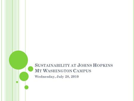 S USTAINABILITY AT J OHNS H OPKINS M T W ASHINGTON C AMPUS Wednesday, July 28, 2010.