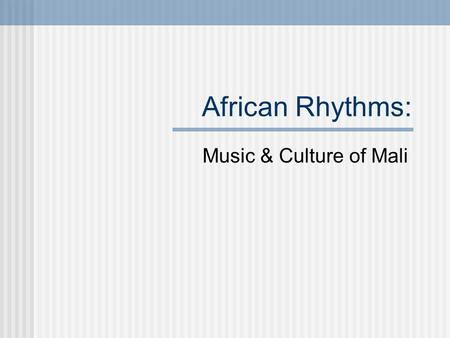 African Rhythms: Music & Culture of Mali. L'Afrique Francophone francophone = French speaking country.