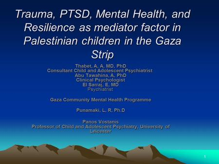 Trauma, PTSD, Mental Health, and Resilience as mediator factor in Palestinian children in the Gaza Strip Trauma, PTSD, Mental Health, and Resilience as.