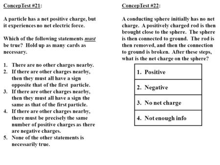 ConcepTest #21: A particle has a net positive charge, but it experiences no net electric force. Which of the following statements must be true? Hold up.