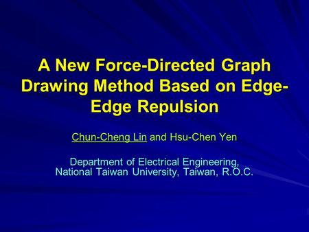 A New Force-Directed Graph Drawing Method Based on Edge- Edge Repulsion Chun-Cheng Lin and Hsu-Chen Yen Department of Electrical Engineering, National.