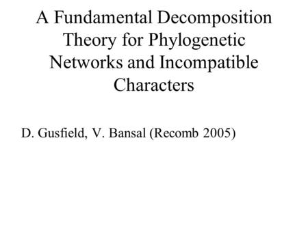 D. Gusfield, V. Bansal (Recomb 2005) A Fundamental Decomposition Theory for Phylogenetic Networks and Incompatible Characters.