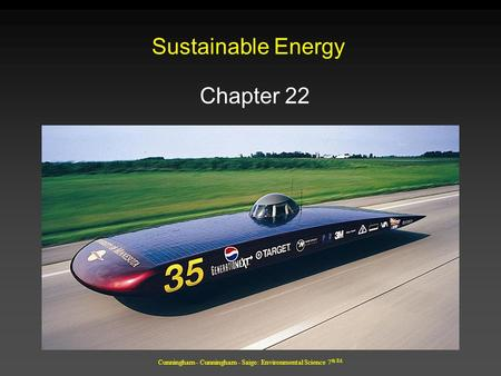 Cunningham - Cunningham - Saigo: Environmental Science 7 th Ed. Sustainable Energy Chapter 22.