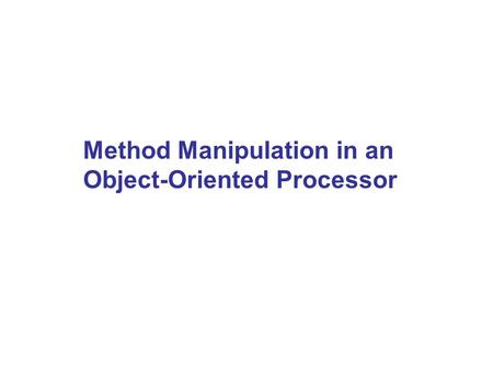Method Manipulation in an Object-Oriented Processor.