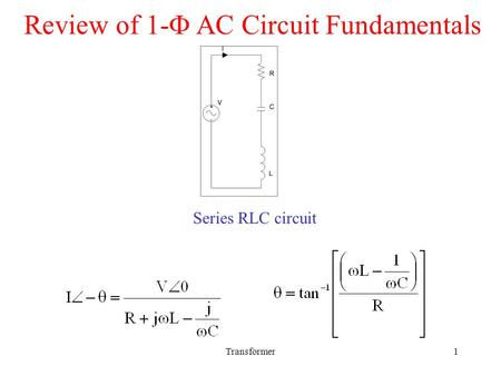 Review of 1- AC Circuit Fundamentals