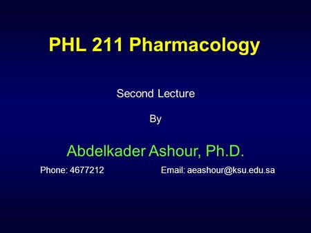 PHL 211 Pharmacology Second Lecture By Abdelkader Ashour, Ph.D. Phone: 4677212