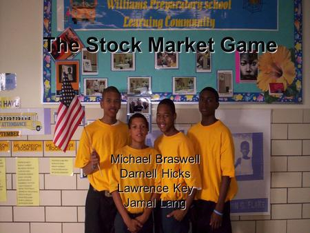 The Stock Market Game Michael Braswell Darnell Hicks Lawrence Key Jamal Lang.
