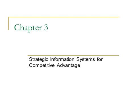 Chapter 3 Strategic Information Systems for Competitive Advantage.