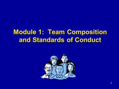 1 Module 1: Team Composition and Standards of Conduct.