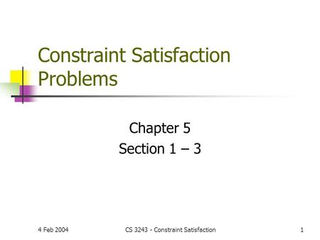 4 Feb 2004CS 3243 - Constraint Satisfaction1 Constraint Satisfaction Problems Chapter 5 Section 1 – 3.