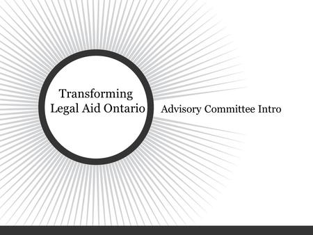 Transforming Legal Aid Ontario Advisory Committee Intro.