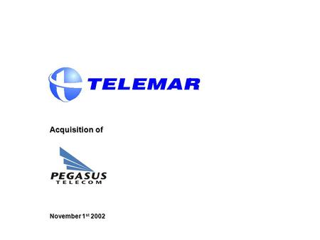 Acquisition of November 1 st 2002. 2 Table of Contents I.Overview of Pegasus II.Transaction Rationale III.Pegasus Valuation IV.Transaction Structure.
