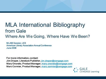 MLA International Bibliography from Gale Where Are We Going, Where Have We Been? MLAIB Session, LES American Library Association Annual Conference June.