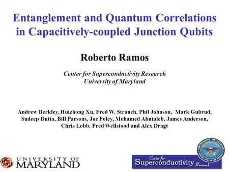 Entanglement and Quantum Correlations in Capacitively-coupled Junction Qubits Andrew Berkley, Huizhong Xu, Fred W. Strauch, Phil Johnson, Mark Gubrud,