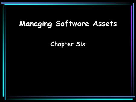 Managing Software Assets Chapter Six. SoftwareInformation Systems for Management2 Software Software: Detailed instructions that control the operation.