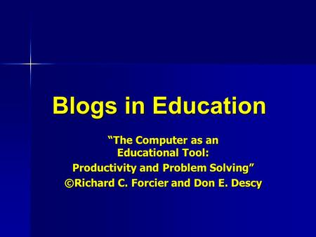 "Blogs in Education ""The Computer as an Educational Tool: Productivity and Problem Solving"" ©Richard C. Forcier and Don E. Descy ""The Computer as an Educational."